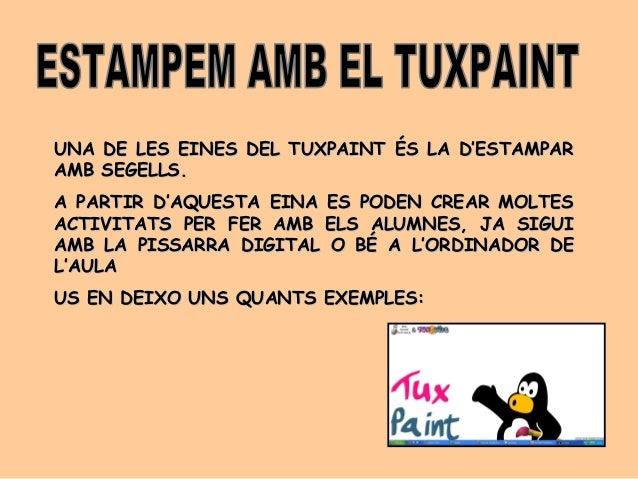 UNA DE LES EINES DEL TUXPAINT ÉS LA D'ESTAMPARUNA DE LES EINES DEL TUXPAINT ÉS LA D'ESTAMPAR AMB SEGELLS.AMB SEGELLS. A PA...