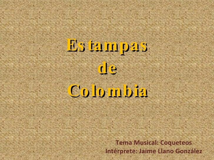 Estampas de Colombia Tema Musical: Coqueteos Intérprete: Jaime Llano González