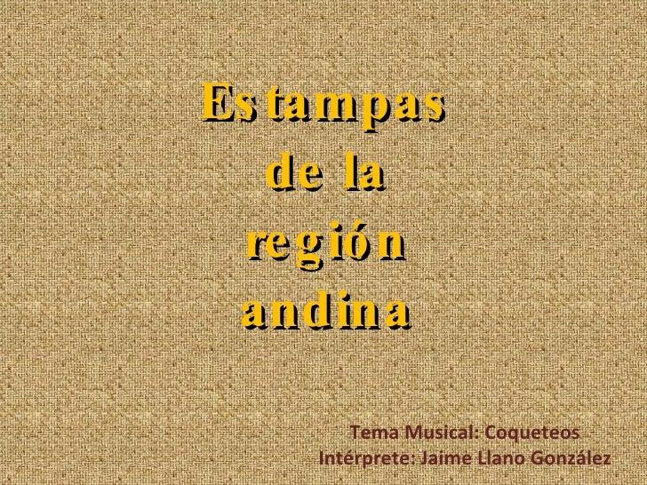 Estampas de la región andina Tema Musical: Coqueteos Intérprete: Jaime Llano González