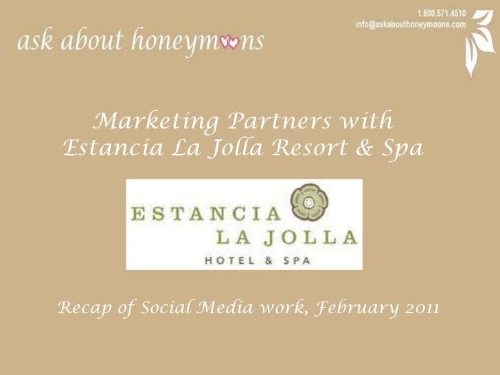 Marketing Partners with <br />Estancia La Jolla Resort & Spa<br />Recap of Social Media work, February 2011<br />