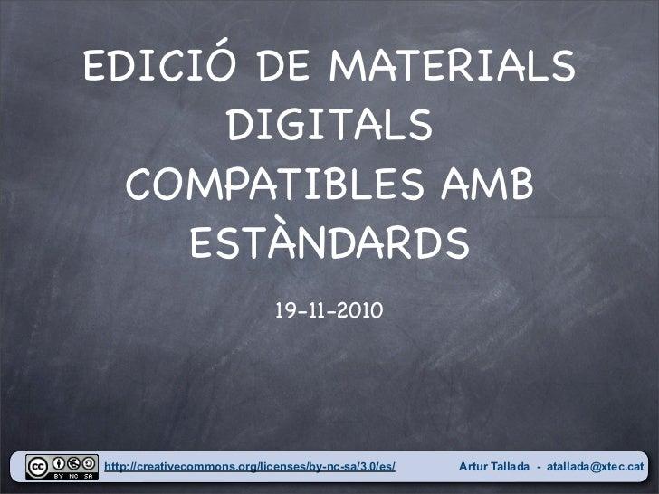EDICIÓ DE MATERIALS      DIGITALS  COMPATIBLES AMB    ESTÀNDARDS                              19-11-2010http://creativecom...