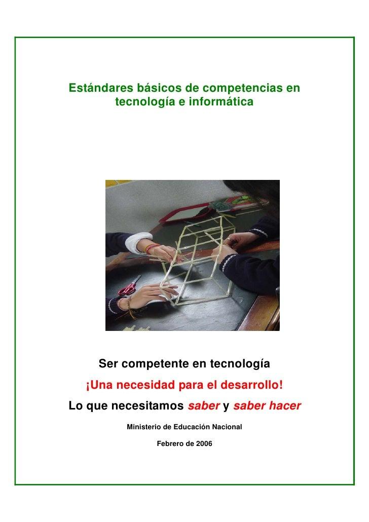 Estándares básicos de competencias en        tecnología e informática         Ser competente en tecnología   ¡Una necesida...