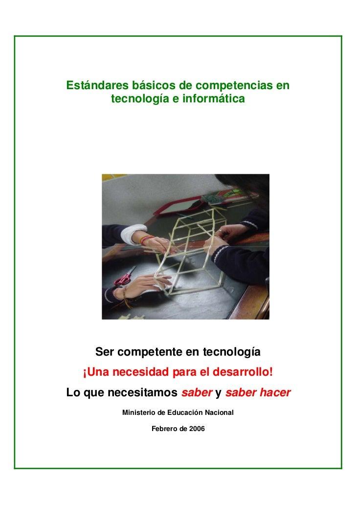 Estándares básicos de competencias en       tecnología e informática    Ser competente en tecnología  ¡Una necesidad para ...