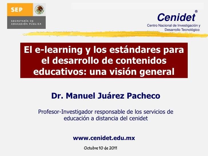 El e-learning y los estándares para el desarrollo de contenidos educativos: una visión general<br />Dr. Manuel Juárez Pach...