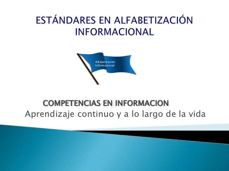 Alfabetización                 Informacional    COMPETENCIAS EN INFORMACIONAprendizaje continuo y a lo largo de la vida