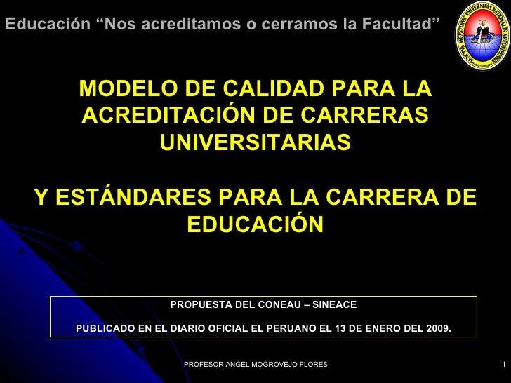 PROFESOR ANGEL MOGROVEJO FLORES MODELO DE CALIDAD PARA LA ACREDITACIÓN DE CARRERAS UNIVERSITARIAS Y ESTÁNDARES PARA LA CAR...