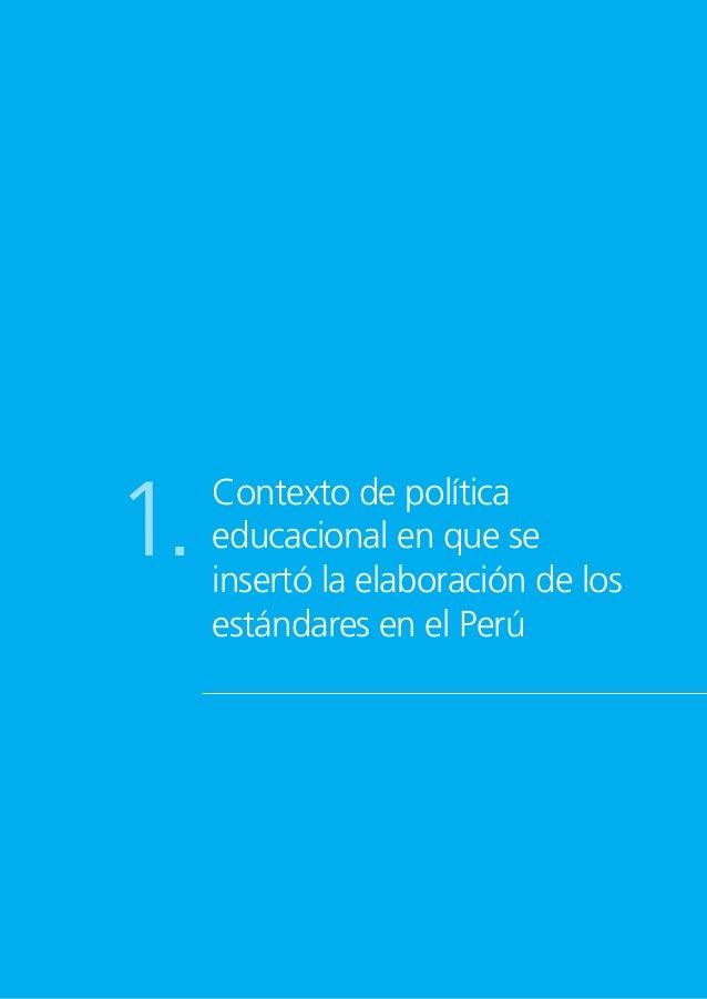 14 CONTEXTODEPOLÍTICAEDUCACIONALENQUESEINSERTÓLAELABORACIÓNDELOSESTÁNDARESENELPERÚ 1.1. ¿Por qué estándares?: normativa y ...