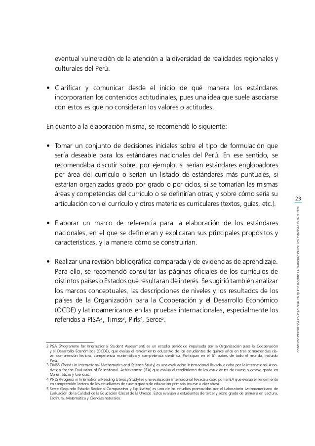 24 CONTEXTODEPOLÍTICAEDUCACIONALENQUESEINSERTÓLAELABORACIÓNDELOSESTÁNDARESENELPERÚ • Construir una propuesta específica p...