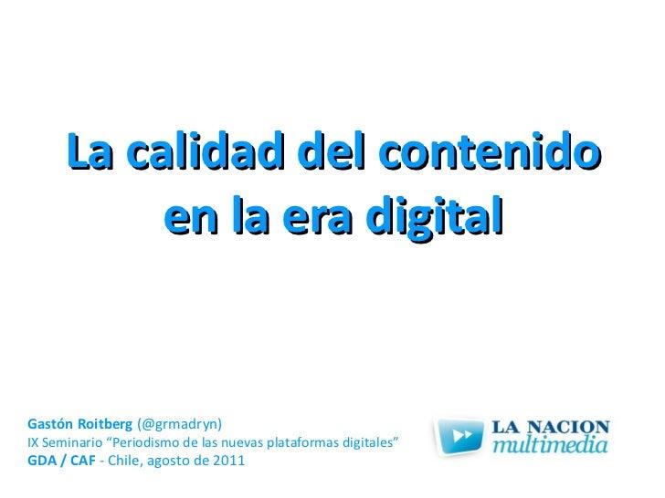 """La calidad del contenido en la era digital Gastón Roitberg  (@grmadryn) IX Seminario """"Periodismo de las nuevas plataformas..."""