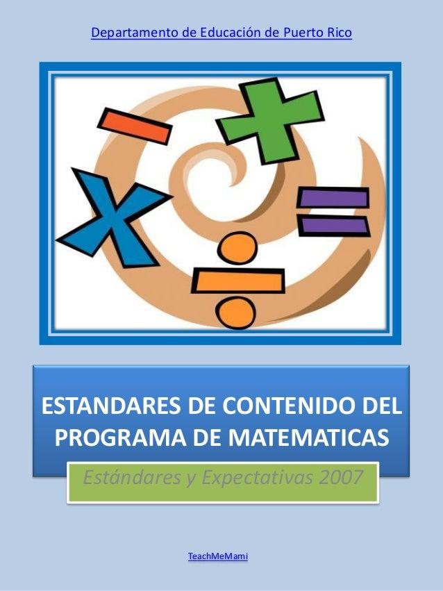 Departamento de Educación de Puerto RicoESTANDARES DE CONTENIDO DEL PROGRAMA DE MATEMATICAS   Estándares y Expectativas 20...