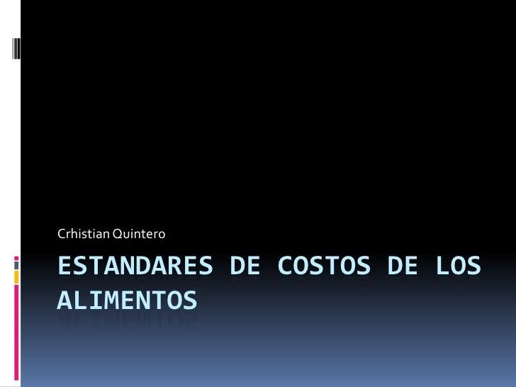 ESTANDARES DE COSTOS DE LOS ALIMENTOS<br />Crhistian Quintero<br />