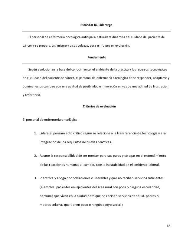 18 Estándar IX. Liderazgo El personal de enfermería oncológica anticipa la naturaleza dinámica del cuidado del paciente de...