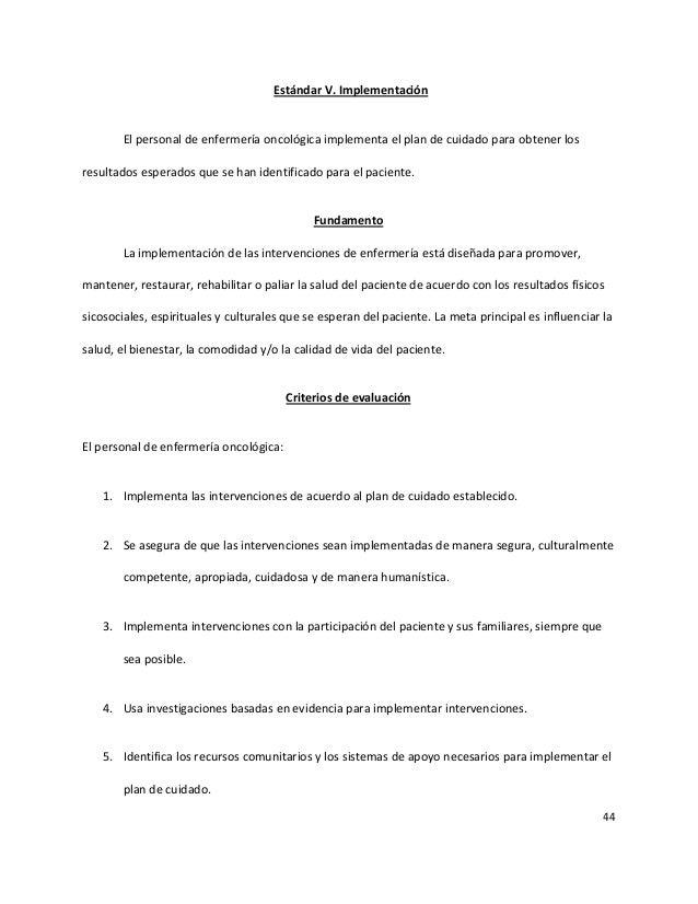 44 Estándar V. Implementación El personal de enfermería oncológica implementa el plan de cuidado para obtener los resultad...