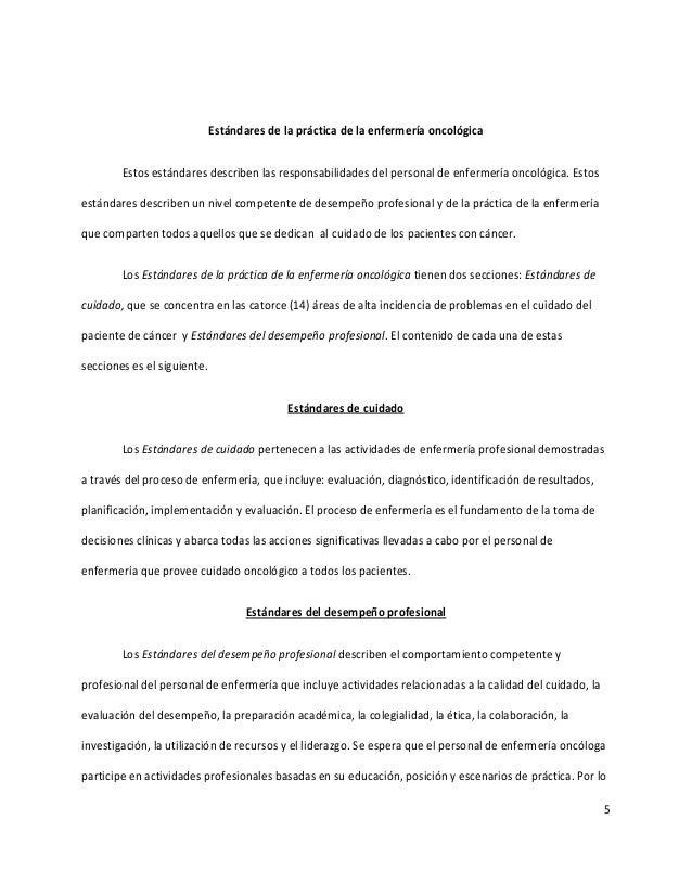 5 Estándares de la práctica de la enfermería oncológica Estos estándares describen las responsabilidades del personal de e...