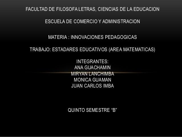 FACULTAD DE FILOSOFA LETRAS, CIENCIAS DE LA EDUCACION ESCUELA DE COMERCIO Y ADMINISTRACION MATERIA : INNOVACIONES PEDAGOGI...
