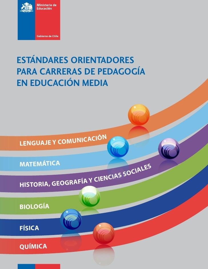 ESTÁNDARES ORIENTADORESPARA CARRERAS DE PEDAGOGÍAEN EDUCACIÓN MEDIA                    IÓNLENGUAJE Y COMUNICACMATEMÁTICA  ...