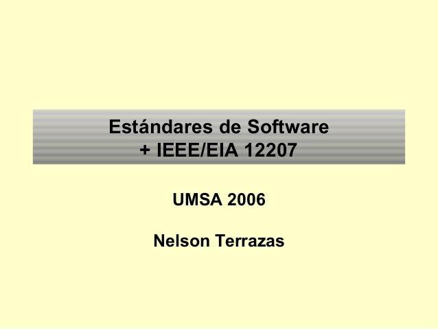 Estándares de Software + IEEE/EIA 12207 UMSA 2006 Nelson Terrazas