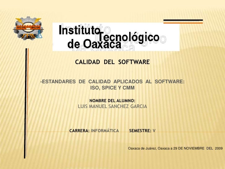 CALIDAD  DEL  SOFTWARE<br />-ESTANDARES  DE  CALIDAD  APLICADOS  AL  SOFTWARE:<br />ISO, SPICE Y CMM<br />NOMBRE DEL ALUMN...