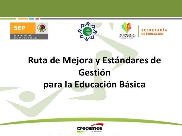 Ruta de Mejora y Estándares de Gestión para la Educación Básica