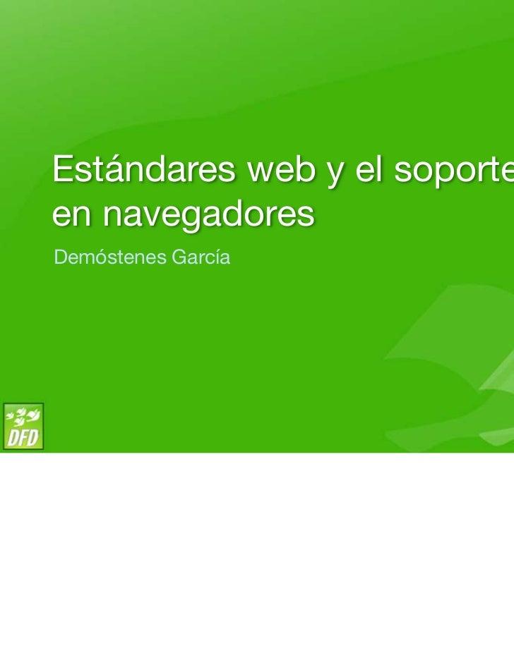 Estándares web y el soporteen navegadoresDemóstenes García
