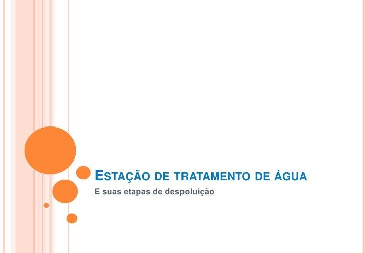 Estação de tratamento de água<br />E suas etapas de despoluição <br />