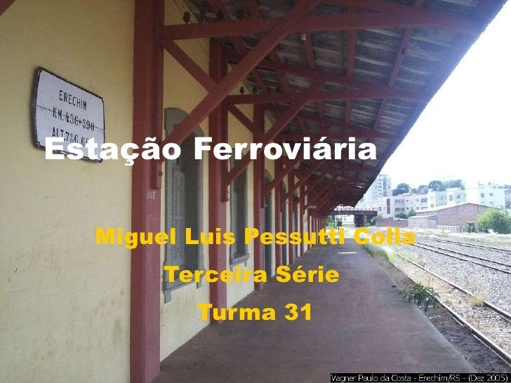 Estação Ferroviária Miguel Luis Pessutti Colla Terceira Série  Turma 31