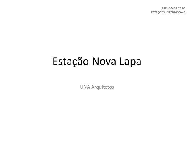 Estação Nova Lapa UNA Arquitetos ESTUDO DE CASO ESTAÇÕES INTERMODAIS