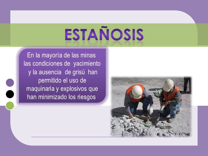 En la mayoría de las minas  las condiciones de  yacimiento  y la ausencia  de grisú  han permitido el uso de maquinaria y ...
