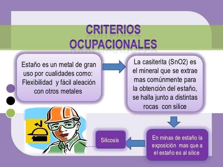 Estaño es un metal de gran uso por cualidades como:  Flexibilidad  y fácil aleación con otros metales  La casiterita (SnO2...