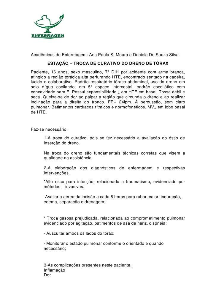 Acadêmicas de Enfermagem: Ana Paula S. Moura e Daniela De Souza Silva.        ESTAÇÃO – TROCA DE CURATIVO DO DRENO DE TÓRA...