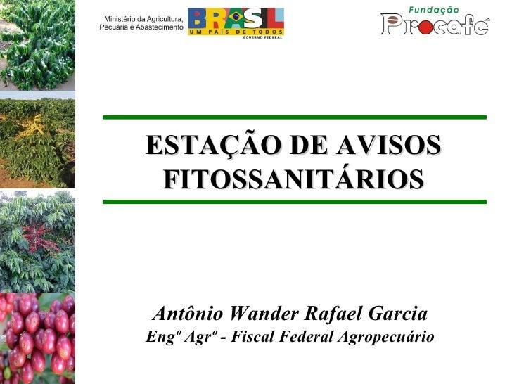 ESTAÇÃO DE AVISOS FITOSSANITÁRIOS Antônio Wander Rafael Garcia Engº Agrº - Fiscal Federal Agropecuário