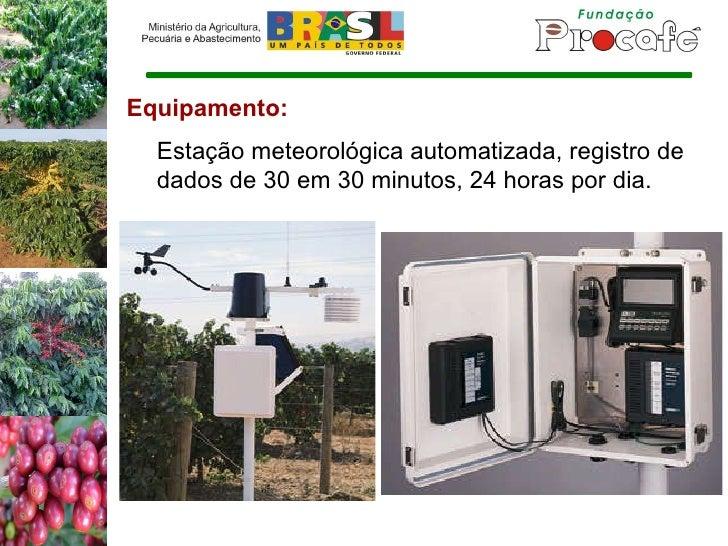 Equipamento: Estação meteorológica automatizada, registro de dados de 30 em 30 minutos, 24 horas por dia.