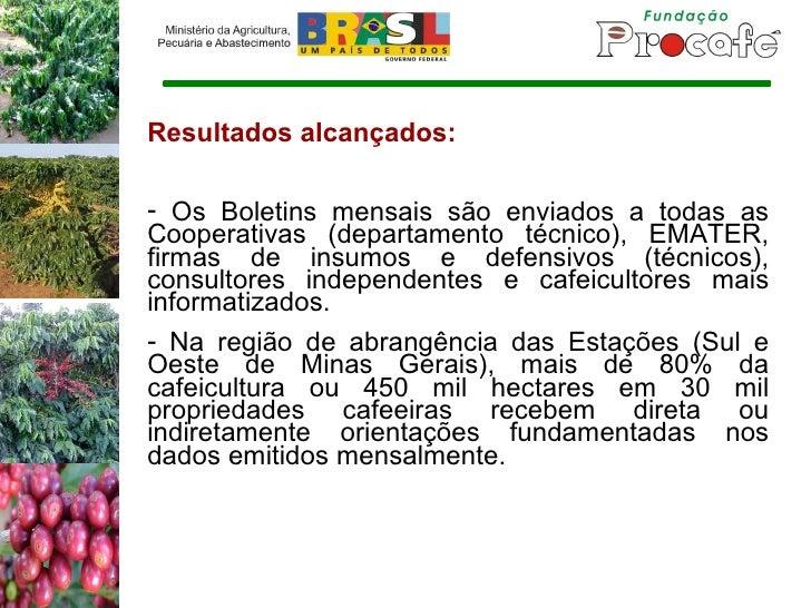 <ul><li>Resultados alcançados: </li></ul><ul><li>Os Boletins mensais são enviados a todas as Cooperativas (departamento té...