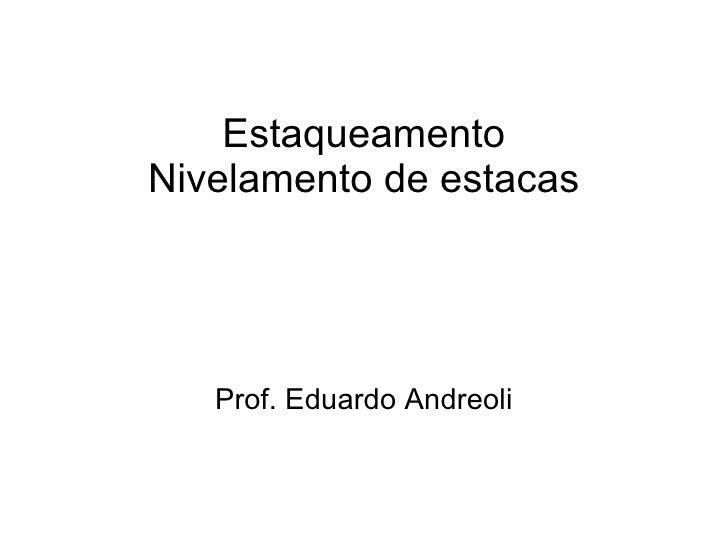 Estaqueamento Nivelamento de estacas Prof. Eduardo Andreoli