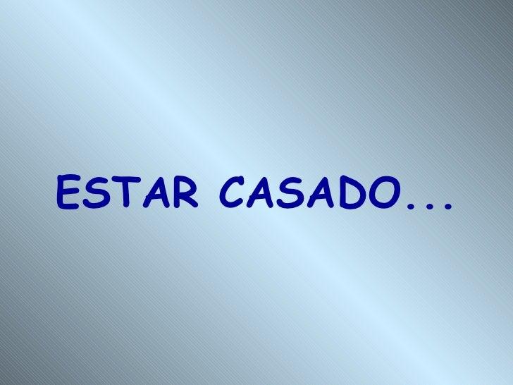 ESTAR CASADO...