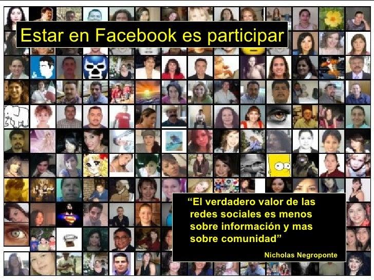 """Estar en Facebook es participar                        """"El verdadero valor de las                    redes sociales es men..."""