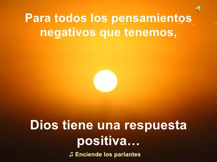 ¿Estás desanimado ? Dios tiene una respuesta positiva… Para todos los pensamientos negativos que tenemos, ♫  Enciende los ...