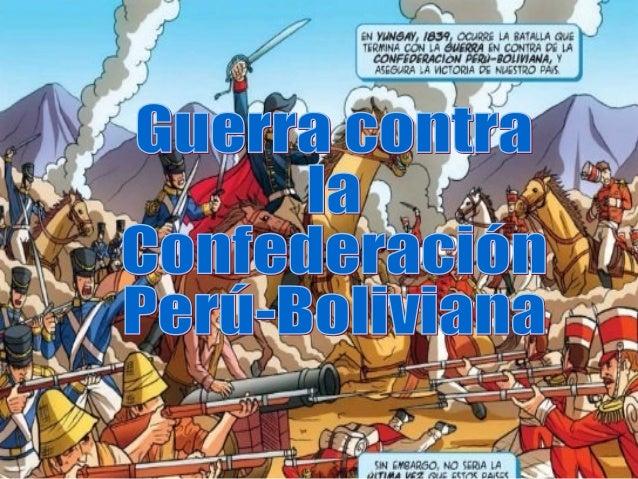 Guerra en contra la Confederación Perú- boliviana.  Enfrentamiento bélico desarrollado en 1836 - 1839.  Desatado entre: