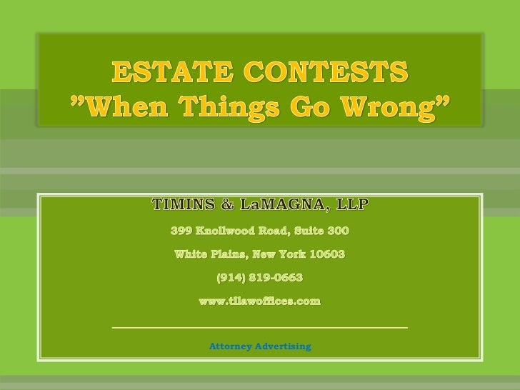 """ESTATE CONTESTS""""When Things Go Wrong""""<br />TIMINS & LaMAGNA, LLP<br />399 Knollwood Road, Suite 300<br />White Plains, New..."""