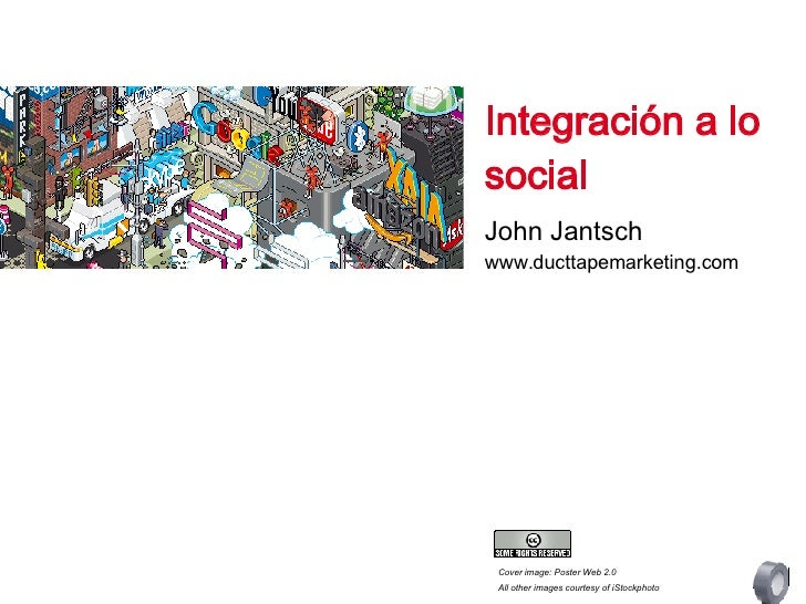 Cover image: Poster Web 2.0 All other images courtesy of iStockphoto Integración a lo social John Jantsch www.ducttapemark...