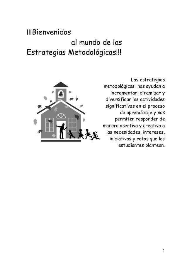 ¡¡¡Bienvenidos             al mundo de lasEstrategias Metodológicas!!!                                    Las estrategias ...