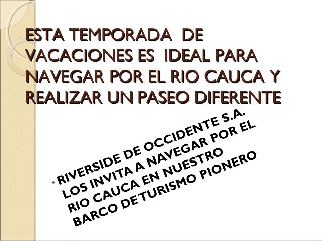 ESTA TEMPORADA DE VACACIONES ES IDEAL PARA NAVEGAR POR EL RIO CAUCA Y REALIZAR UN PASEO DIFERENTE