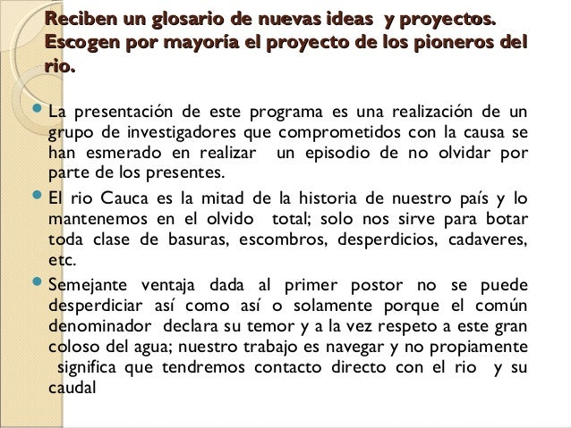 Reciben un glosario de nuevas ideas y proyectos. Escogen por mayoría el proyecto de los pioneros del rio.  La  presentaci...