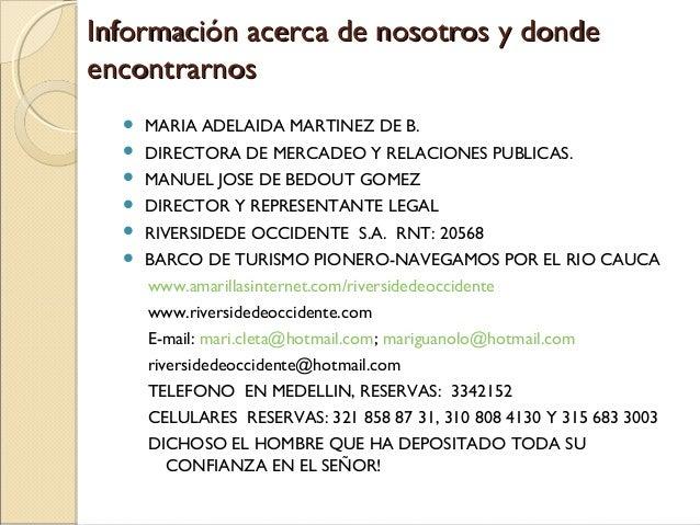 Información acerca de nosotros y donde encontrarnos   MARIA ADELAIDA MARTINEZ DE B.    DIRECTORA DE MERCADEO Y RELACIONE...