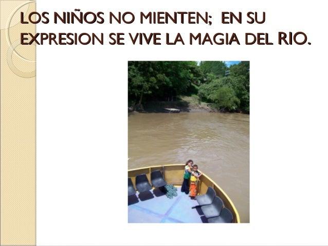 LOS NIÑOS NO MIENTEN; EN SU EXPRESION SE VIVE LA MAGIA DEL RIO.