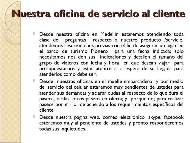 Nuestra oficina de servicio al cliente       Desde nuestra oficina en Medellin estaremos atendiendo toda clase de pregu...