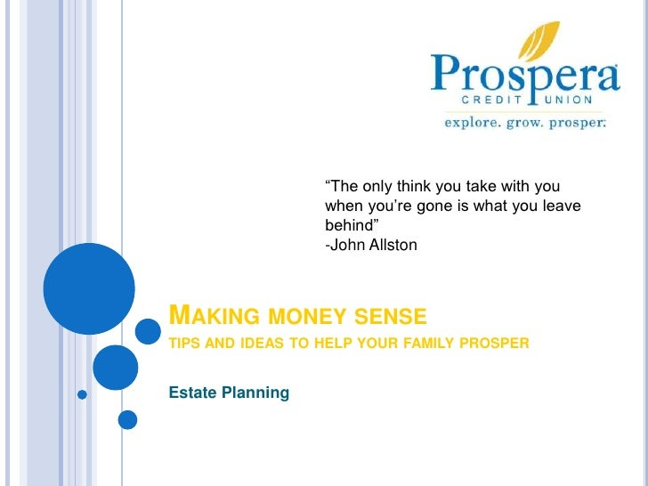 """""""The only think you take with you when you're gone is what you leave behind""""<br />-John Allston<br />Making money sensetip..."""