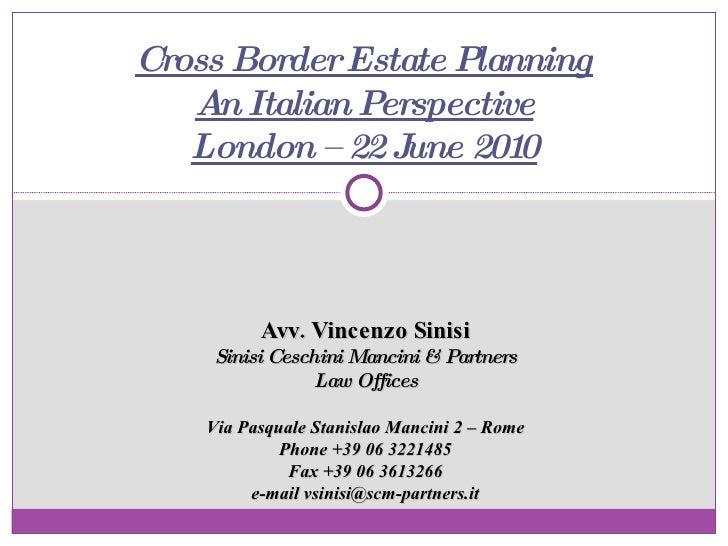 Cross Border Estate Planning An Italian Perspective London – 22 June 2010 Avv. Vincenzo Sinisi Sinisi Ceschini Mancini & P...