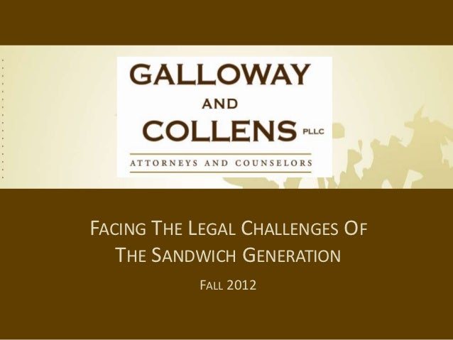 FACING THE LEGAL CHALLENGES OF   THE SANDWICH GENERATION           FALL 2012