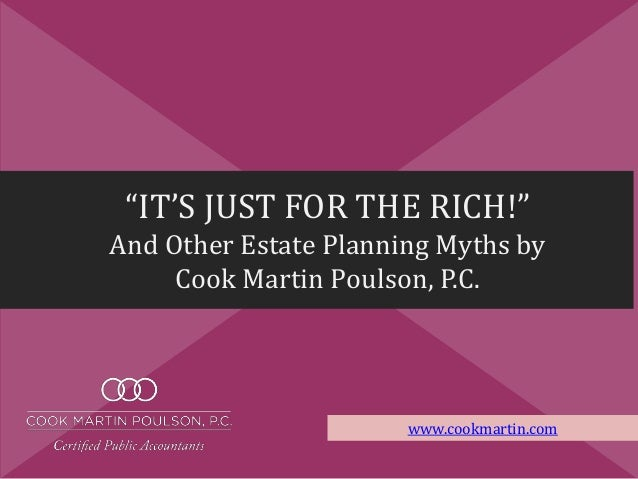 """""""IT'S JUST FOR THE RICH!"""" And Other Estate Planning Myths by Cook Martin Poulson, P.C. www.cookmartin.com"""